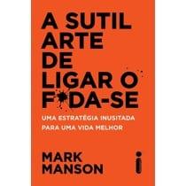 Livro – A sutil arte de ligar o f*da-se: Uma estratégia inusitada para uma vida melhor